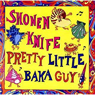 Shonen Knife/Pretty Little Baka Guy