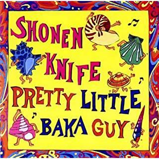 Shonen Knife/Pretty Little Baka Guy