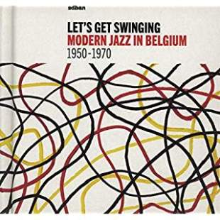 Let's Get Swinging: Modern Jazz In Belgium 1950-1979