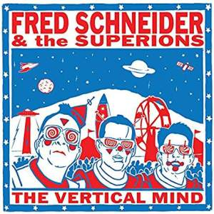 FredSchneider&TheSuperionsTheVerticalMind