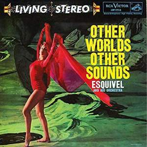 EsquivelOtherWorldsOtherSounds
